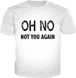 OH NO, not you again, classic black and white tee shirt design, white t-shirt