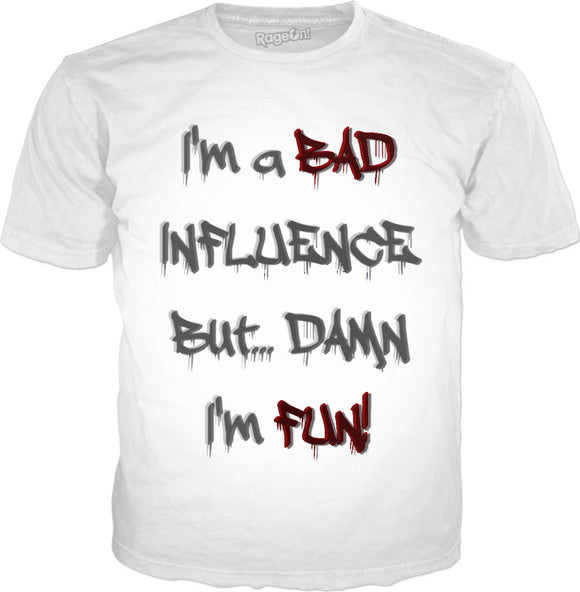 I'm a BAD influence, but DAMN I'm fun! 3d effect dripping paint, classic white tee shirt design