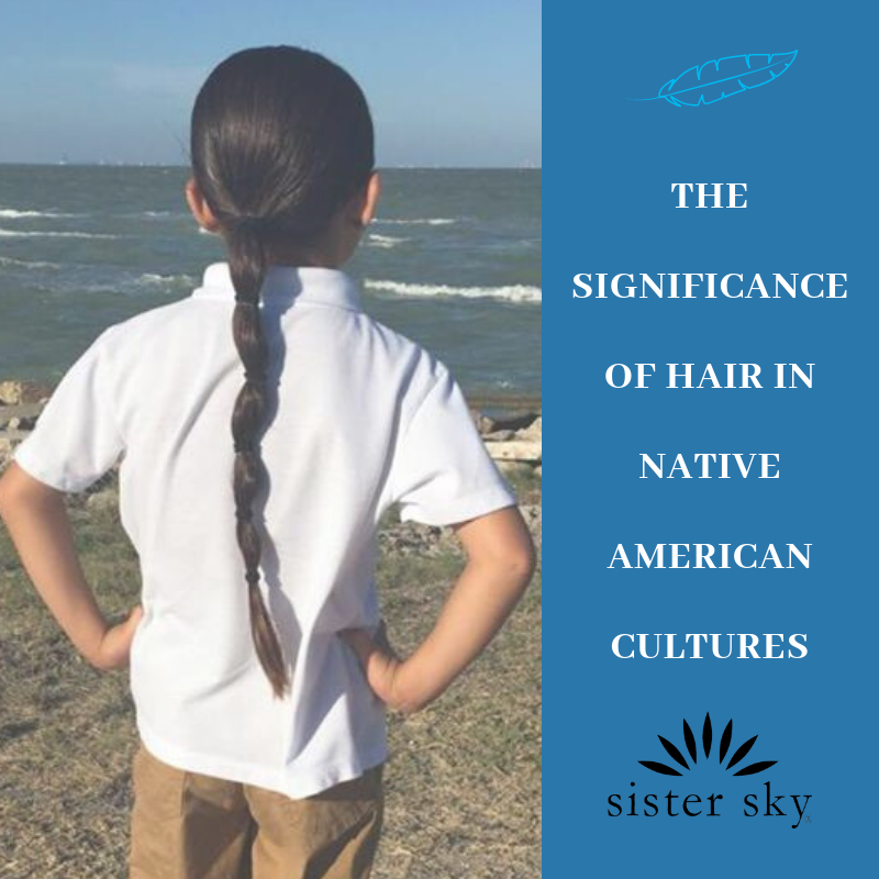 The Significance Of Hair In Native American Culture - Sister Sky