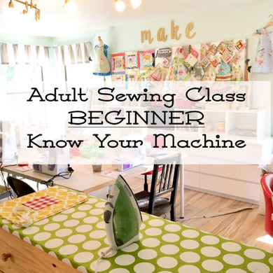 BEGINNER (and refresher) Sewing Class - Adults - Know Your Machine - Saturday, September 21, 1:30-4:00