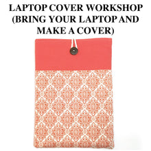 MARCH 31, 9:30 - 12:00 LAPTOP COVER WORKSHOP lcw331