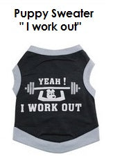 "Puppy Sweater - ""I work out"""