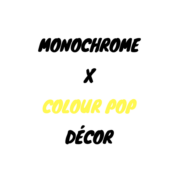 Monochrome X Colour Pop Décor