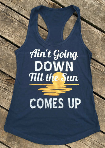 Aint Going Down 'Til The Sun Comes Up Tank