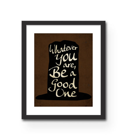 """Whatever You Are Be a Good One"" Print"