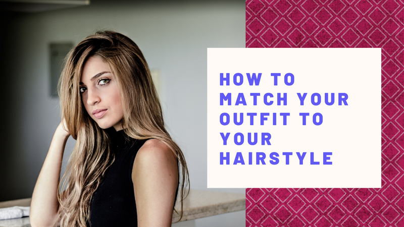 How to match your outfit to your hairstyle?