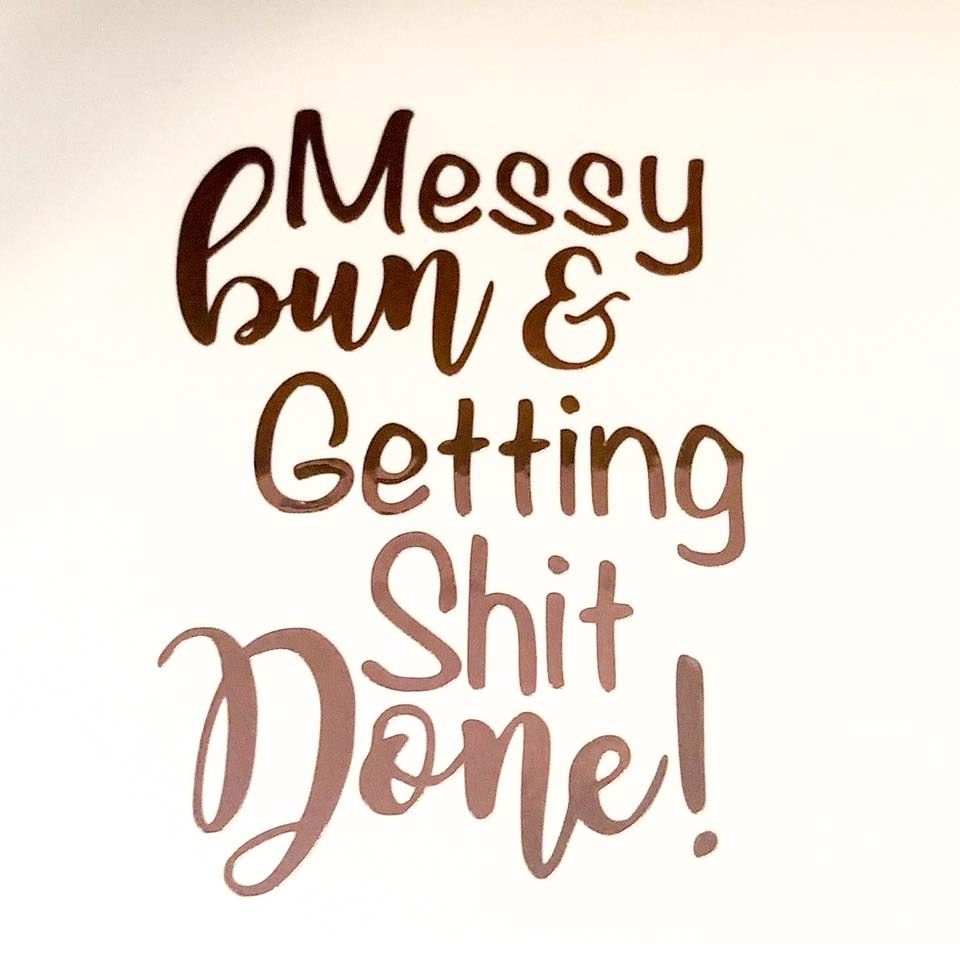 Vinyl Decal - Messy Bun & Getting Shit Done
