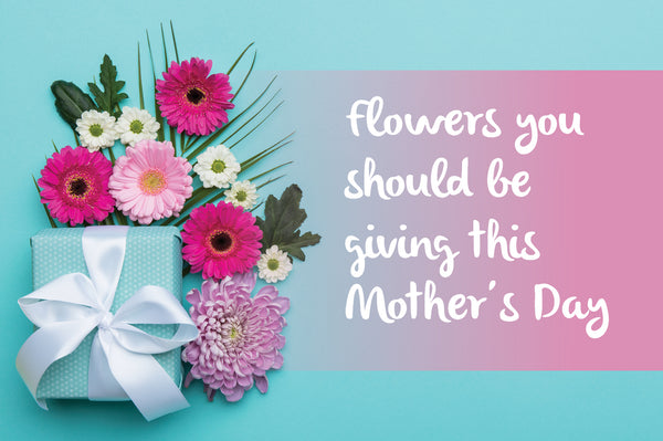 Best Flower Choices for Mother's Day 2018