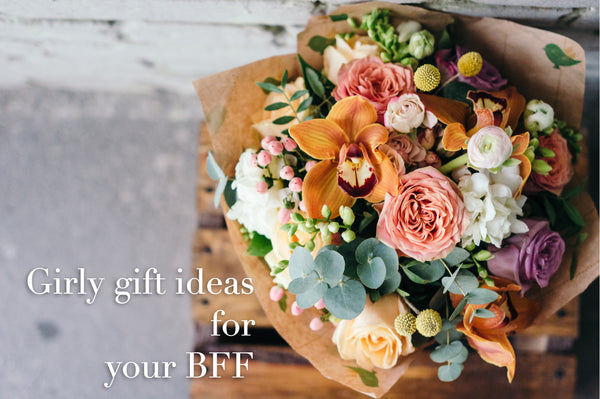 Girly Gift Ideas for your BFF
