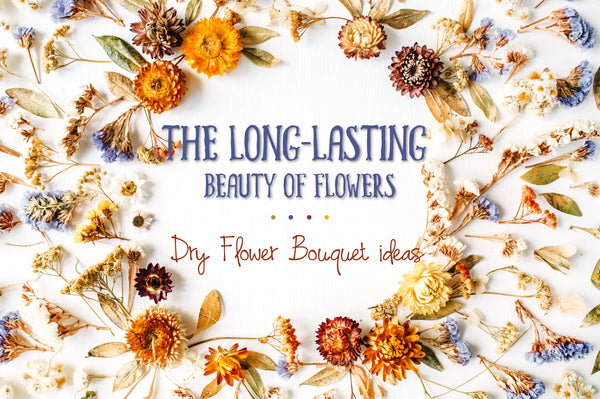 The long-lasting beauty of flowers - Dry Flower Bouquet Ideas