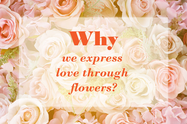 Why do we express love through flowers?