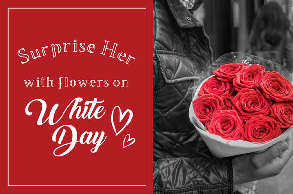 Flower Surprise for HER on White Day 2018