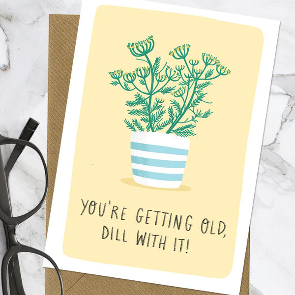 You're Getting Old, Dill With It