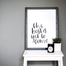 'Best is yet to come' Print