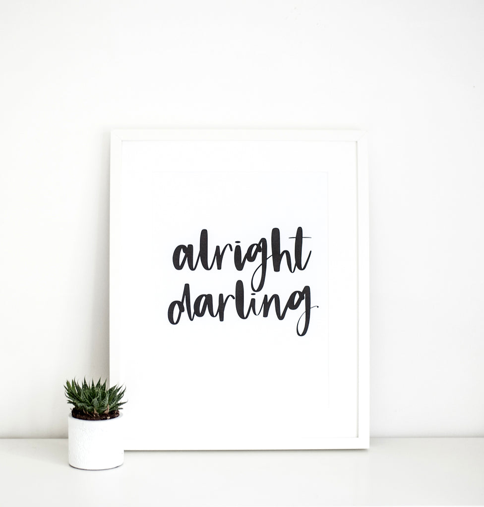 'Alright Darling' Print
