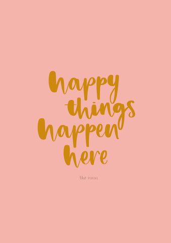 'Happy Things Happen Here' Print