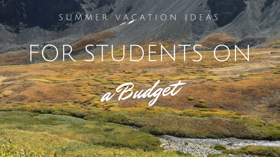 Summer Vacation Ideas for Students on a Budget