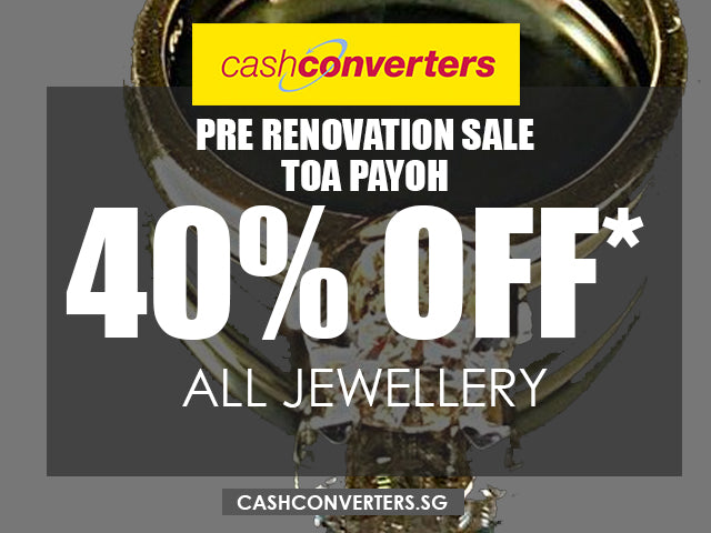 Toa Payoh Cash Converters - Pre-Renovation Sale 40% Off All Jewellery