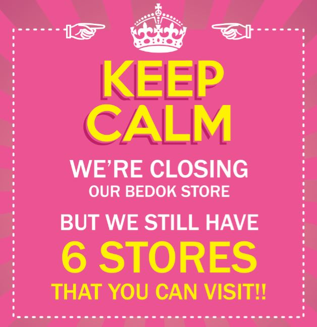 Bedok Store Closing - Keep Calm we still have 6 other stores for you to visit