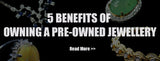 5 benefits of owning a pre-owned jewellery & UP TO 60% OFF ALL JEWELLERIES