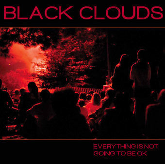 BLACK CLOUDS - Everything Is Not Going to be OK