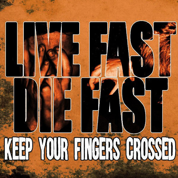 LIVE FAST DIE FAST - Keep Your Fingers Crossed