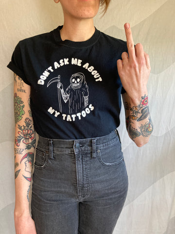 Don't Ask Me About My Tattoos Tee Shirt (Black)