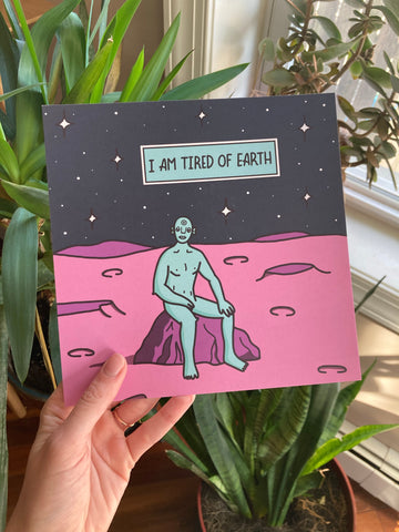 I am Tired of Earth Print