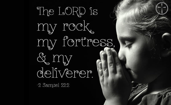 2 Samuel 22:2 - The Lord is my rock, my fortress and my deliverer