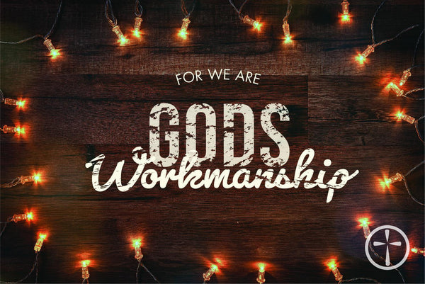 Ephesians 2:10 - For we are his workmanship, created in Christ Jesus for good works