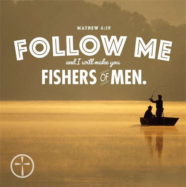 Matthew 4:19 - Follow me, and I will make you fishers of men.