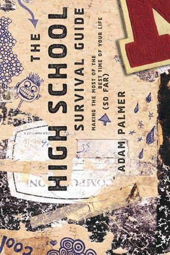 The High School Survival Guide: Making the Most of the Best Time of Your Life (So Far)