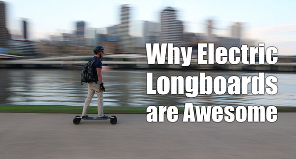 Why Electric Longboards are Awesome