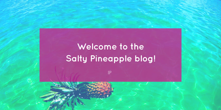 Welcome to the Salty Pineapple Blog!