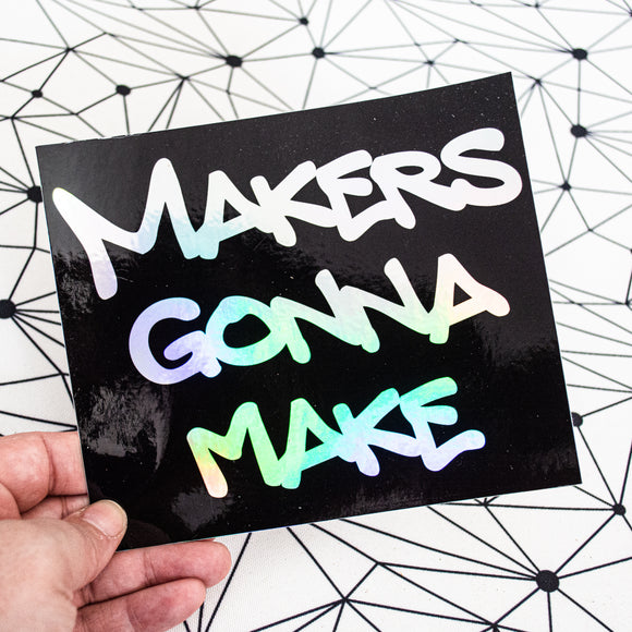 Makers Gonna Make Super Sticker - Holographic