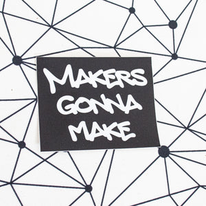 Makers Gonna Make Super Sticker - Matte Finish