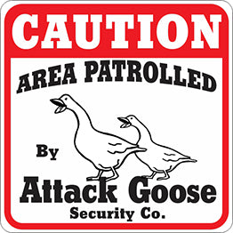 Sign: Area Patrolled By Attack Goose
