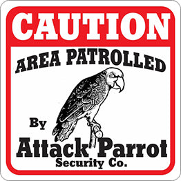 Sign: Area Patrolled By Attack Parrot