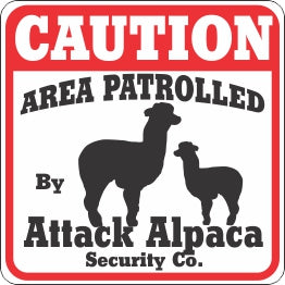 Sign: Area Patrolled By Attack Alpaca