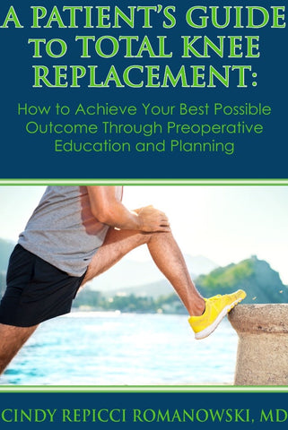 A Patient's Guide to Total Knee Replacement by Cindy Repicci Romanowski MD
