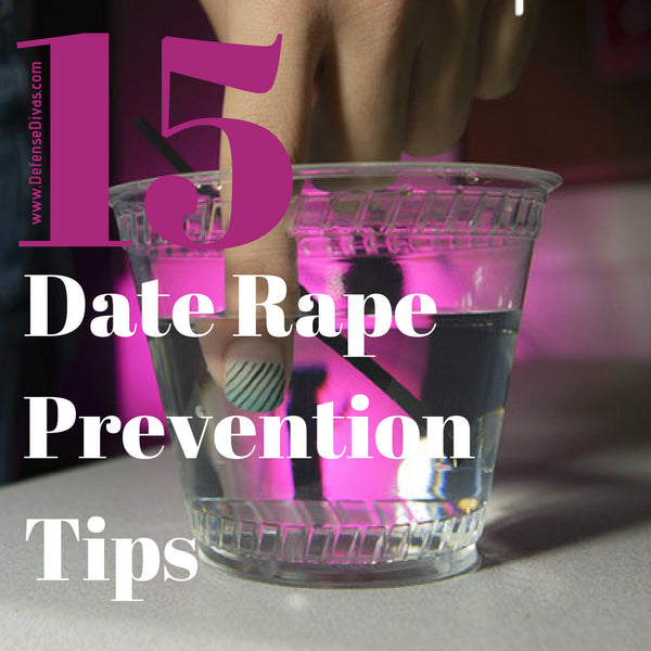 15 Date Rape Prevention Tips womens self defense and dating safety awareness