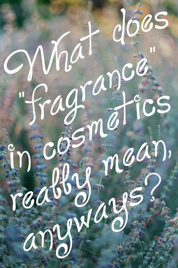 "What does ""fragrance"" in cosmetics really mean, anyways?"