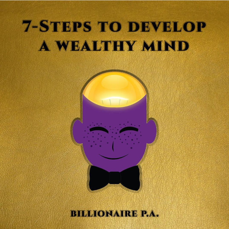 7 Steps To Developing A Wealthy MindSET - Wealth 1 - GOLDEN EDITION (ALL GOLD PAGES) - by Billionaire P.A.