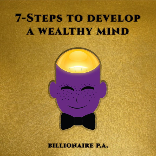 7 Steps To Developing a Wealthy MINDset - Wealth 1 - DIGITAL E-BOOK EDITION By Billionaire P.A.
