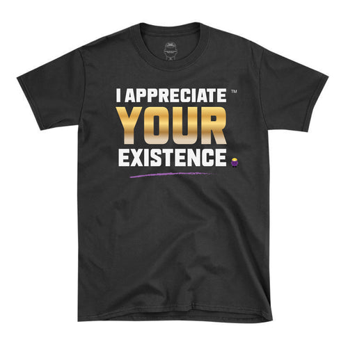 Appreciate Your Existence - Autographed Unisex Tee (Exclusive Limited Edition)