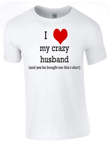 Valentines I Love My Crazy Husband T-Shirt Printed DTG (Direct to Garment) for a Permanent Finish.