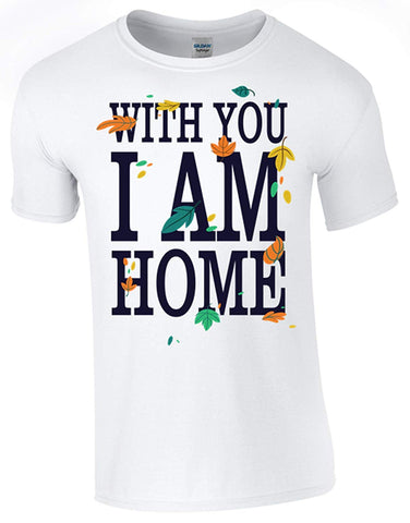 Bear Essentials Clothing. with You I am Home T-Shirt Printed DTG (Direct to Garment) for a Permanent Finish.