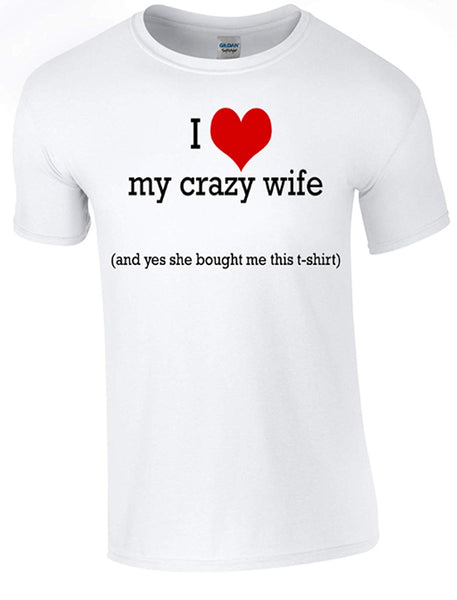 Valentines I Love My Crazy Wife T-Shirt Printed DTG (Direct to Garment) for a Permanent Finish. - Army 1157 Kit  Veterans Owned Business
