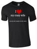 Valentine I Love my Crazy Wife T/Shirt Printed DTG (Direct to Garment) for a permanent finish.