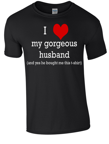 Valentine I Love my Gorgeous Husband T-Shirt Printed DTG (Direct to Garment) for a permanent finish
